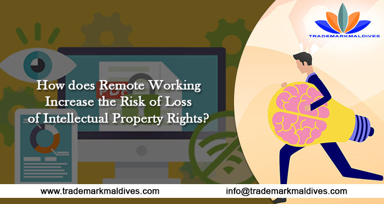 How does Remote Working Increase the Risk of Loss of Intellectual Property Rights?