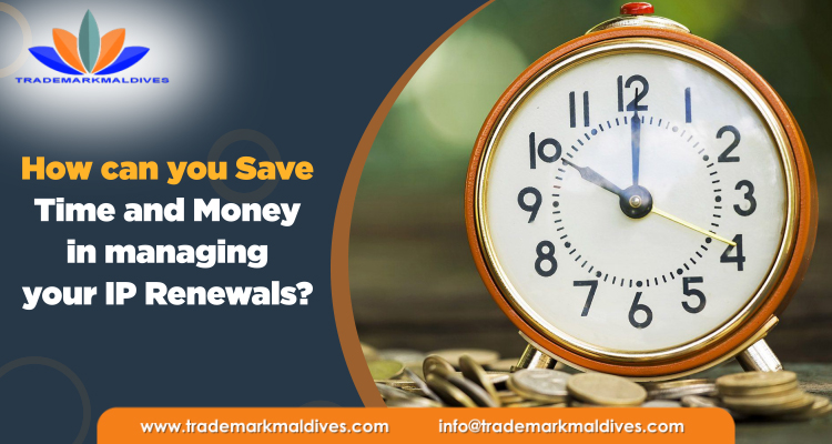 How can you Save Time and Money in managing your IP Renewals?
