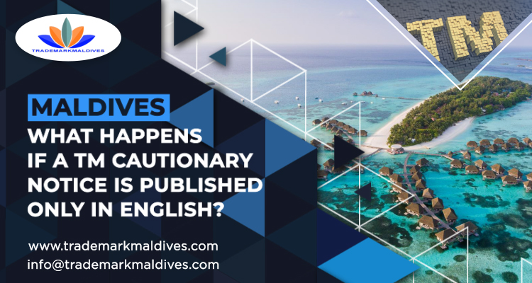 Maldives – What Happens if a TM Cautionary Notice is Published only in English?